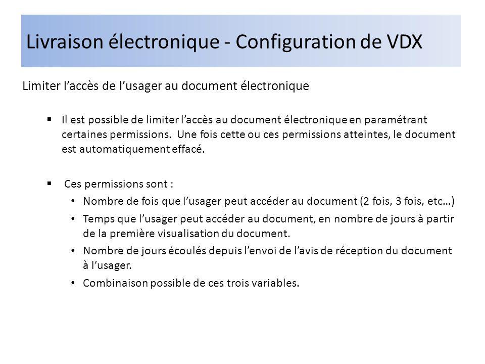 Livraison électronique - Configuration de VDX Limiter laccès de lusager au document électronique Il est possible de limiter laccès au document électronique en paramétrant certaines permissions.
