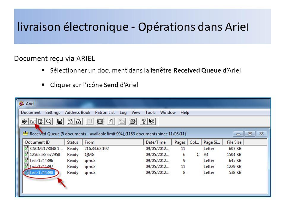 Livraison électronique - Opérations dans Ariel Document reçu via Ariel (suite) Inscrire le Document ID comme suit: vdx_numéro emprunteur Cliquer Include Coversheet pour insérer une page de garde contenant les avis sur le droit dauteur et les permissions daccès Inscrire lAlias VDX à Destination To: Cliquer sur OK pour transmettre le document dans la transaction VDX