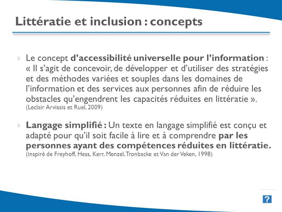 22 Littératie et inclusion : concepts Le concept daccessibilité universelle pour linformation : « Il sagit de concevoir, de développer et dutiliser de