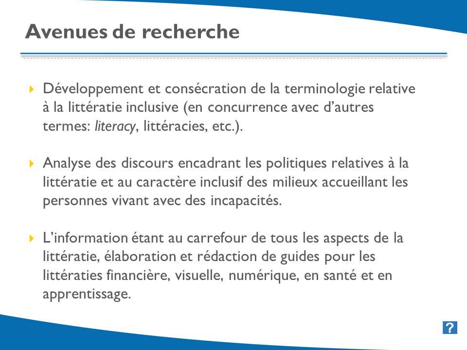 38 Avenues de recherche Développement et consécration de la terminologie relative à la littératie inclusive (en concurrence avec dautres termes: literacy, littéracies, etc.).