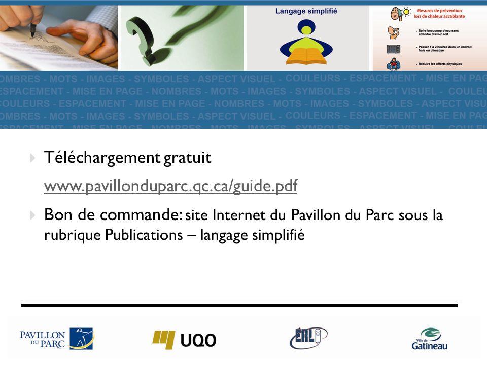 40 Téléchargement gratuit www.pavillonduparc.qc.ca/guide.pdf Bon de commande: site Internet du Pavillon du Parc sous la rubrique Publications – langage simplifié