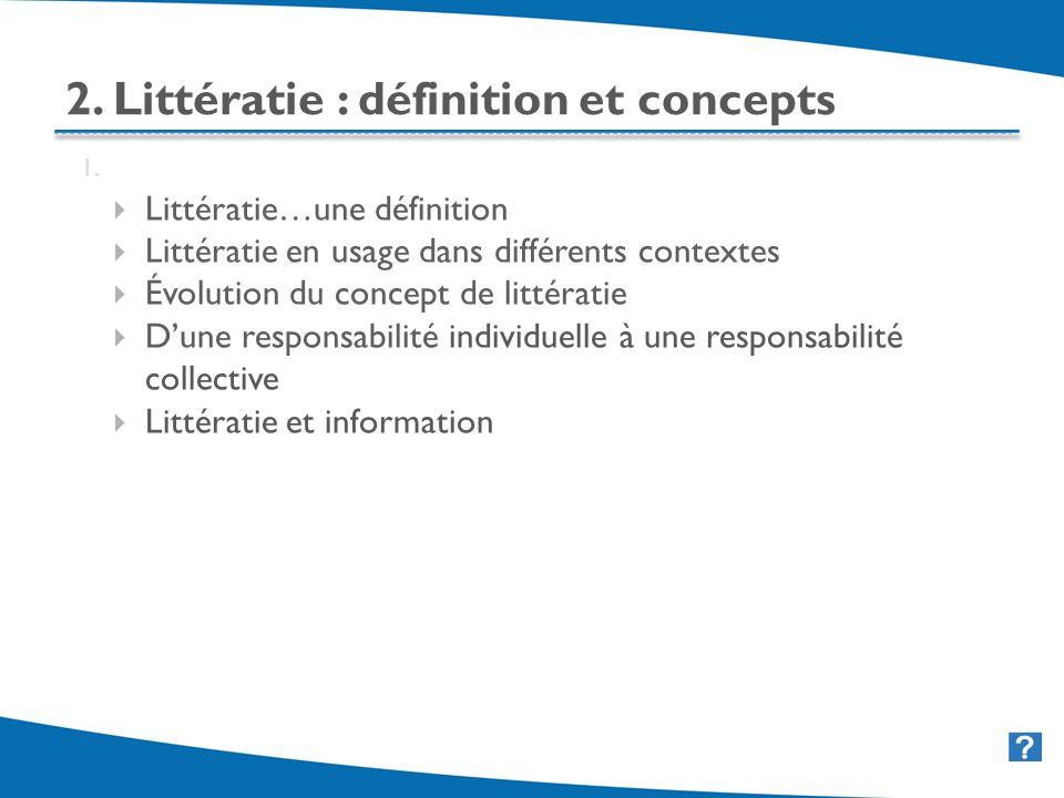 8 2. Littératie : définition et concepts 1. Littératie…une définition Littératie en usage dans différents contextes Évolution du concept de littératie