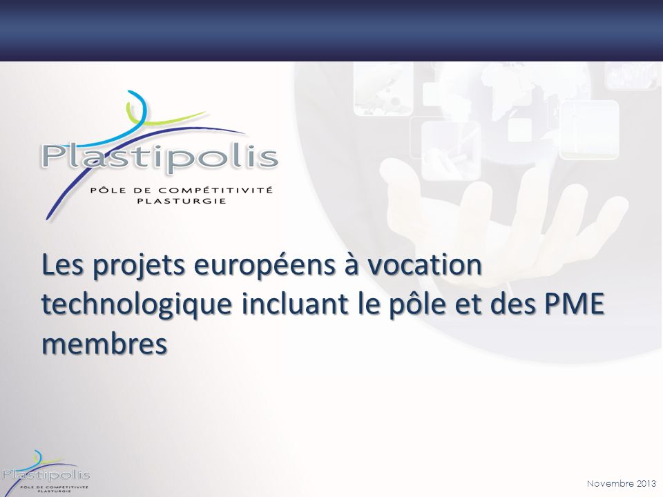 Novembre 2013 Les projets européens à vocation technologique incluant le pôle et des PME membres