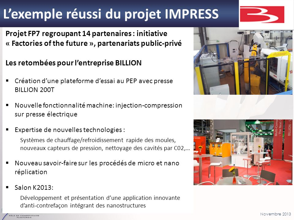 Novembre 2013 Lexemple réussi du projet IMPRESS Projet FP7 regroupant 14 partenaires : initiative « Factories of the future », partenariats public-pri
