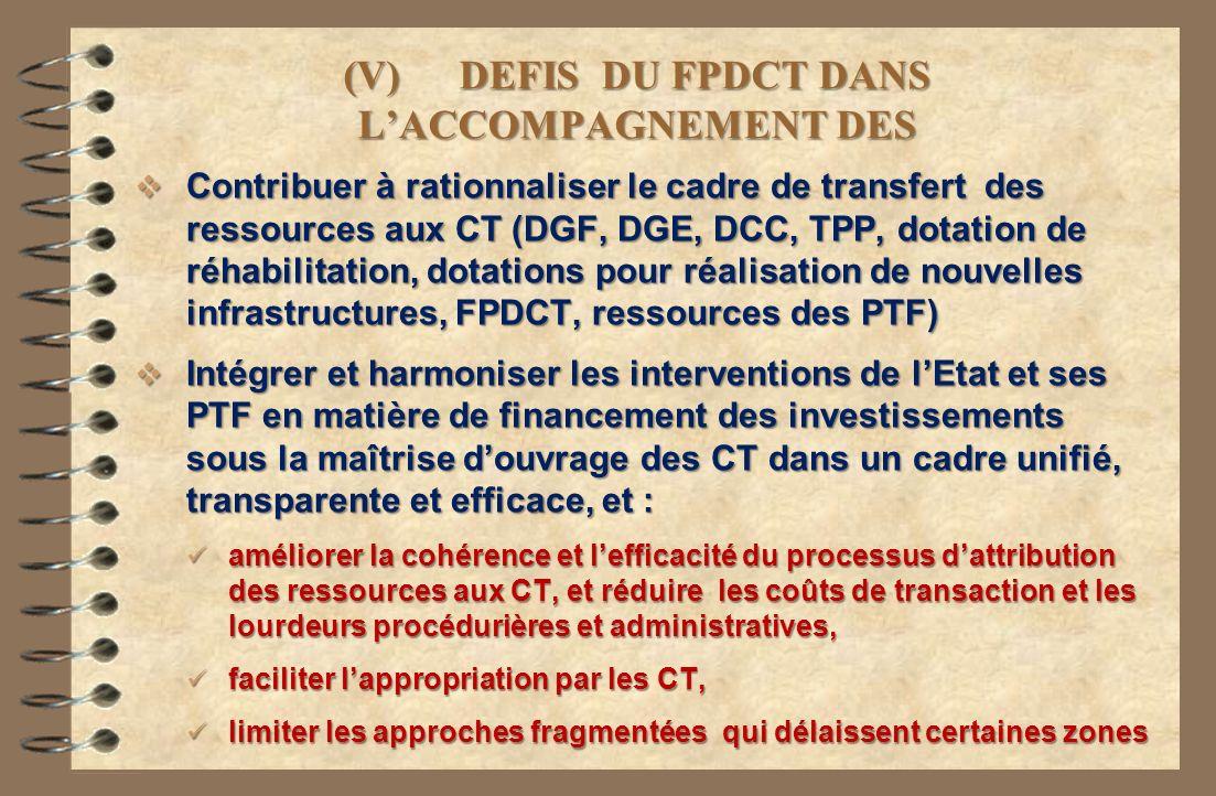 (V) DEFIS DU FPDCT DANS LACCOMPAGNEMENT DES Contribuer à rationnaliser le cadre de transfert des ressources aux CT (DGF, DGE, DCC, TPP, dotation de ré