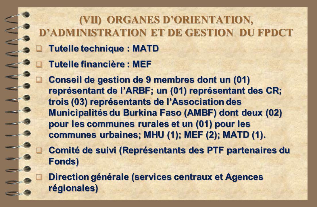 (VII)ORGANES DORIENTATION, DADMINISTRATION ET DE GESTION DU FPDCT Tutelle technique : MATD Tutelle technique : MATD Tutelle financière : MEF Tutelle f
