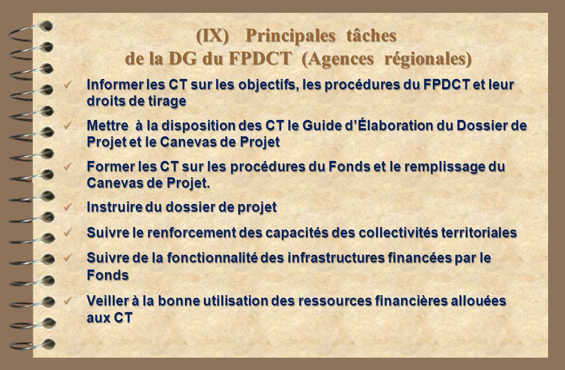 (IX)Principales tâches de la DG du FPDCT (Agences régionales) Informer les CT sur les objectifs, les procédures du FPDCT et leur droits de tirage Info