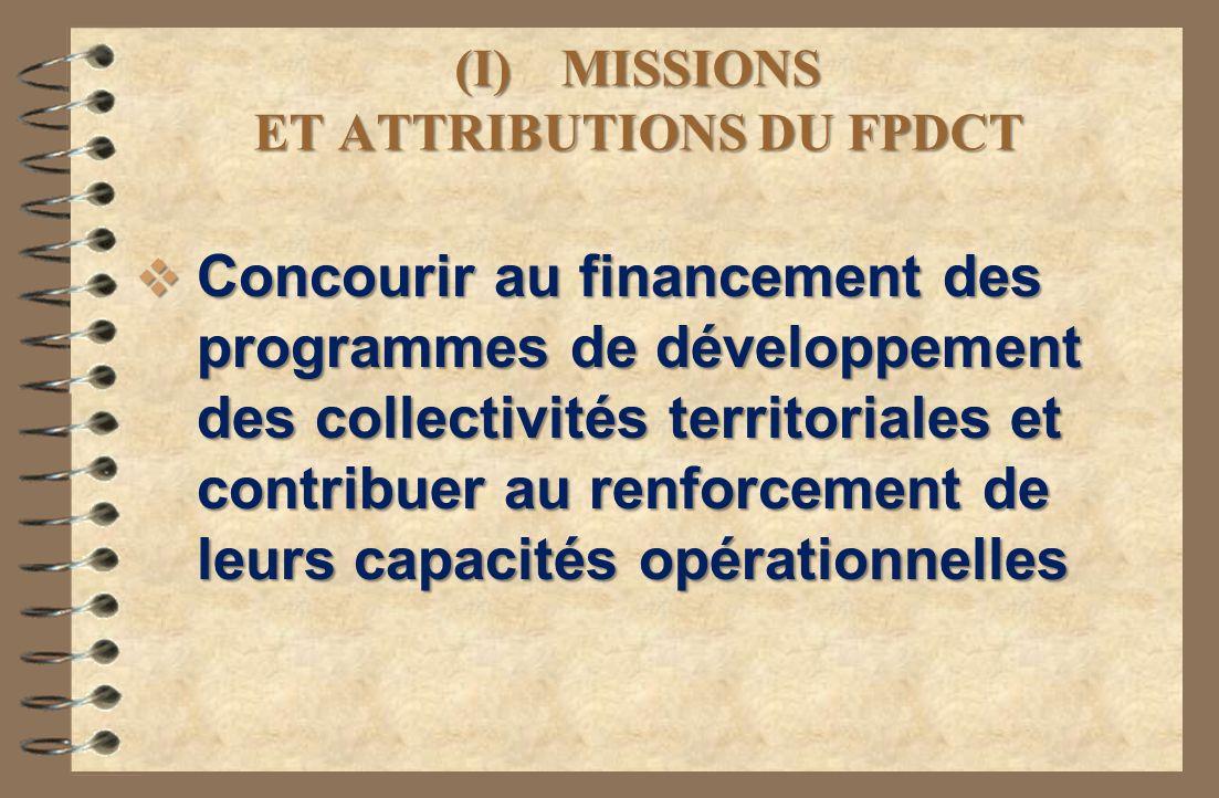 (I)MISSIONS ET ATTRIBUTIONS DU FPDCT Concourir au financement des programmes de développement des collectivités territoriales et contribuer au renforc