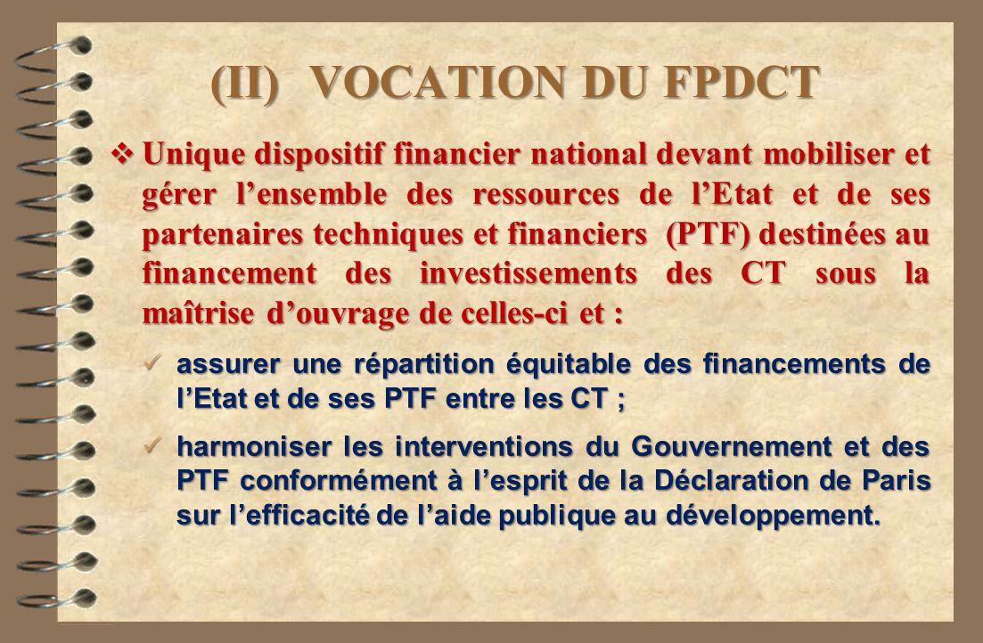 (II) VOCATION DU FPDCT Unique dispositif financier national devant mobiliser et gérer lensemble des ressources de lEtat et de ses partenaires techniqu