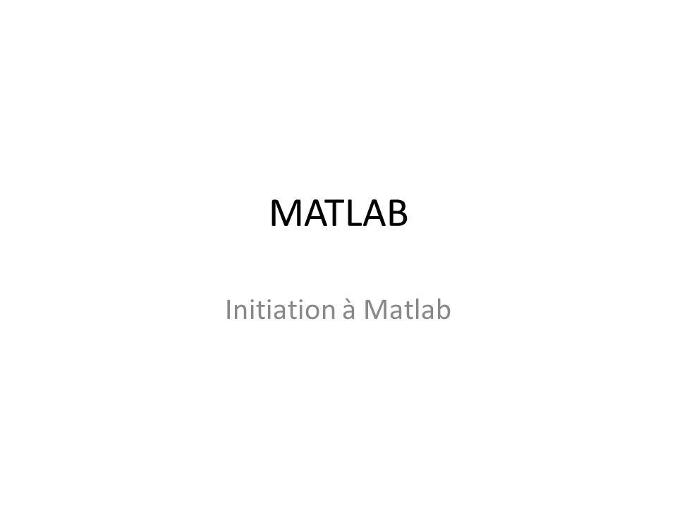 MATLAB Initiation à Matlab