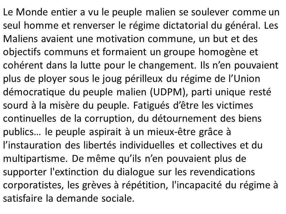 Le Monde entier a vu le peuple malien se soulever comme un seul homme et renverser le régime dictatorial du général. Les Maliens avaient une motivatio