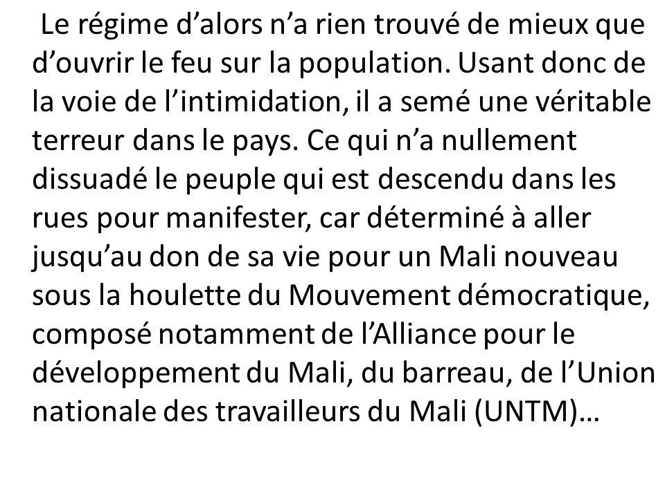 Conséquence : le coup dÉtat militaire réussi le 26 mars 1991 sous limpulsion dun certain colonel Amadou Toumani Touré.