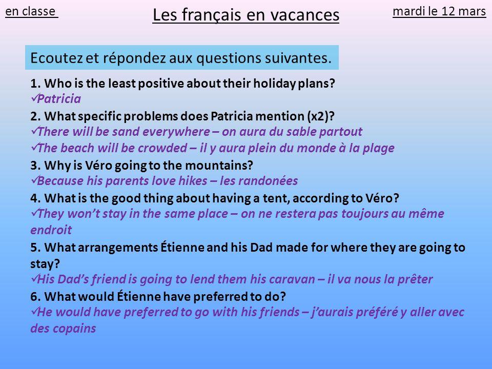 en classe mardi le 12 mars Les français en vacances Ecoutez et répondez aux questions suivantes. 1. Who is the least positive about their holiday plan