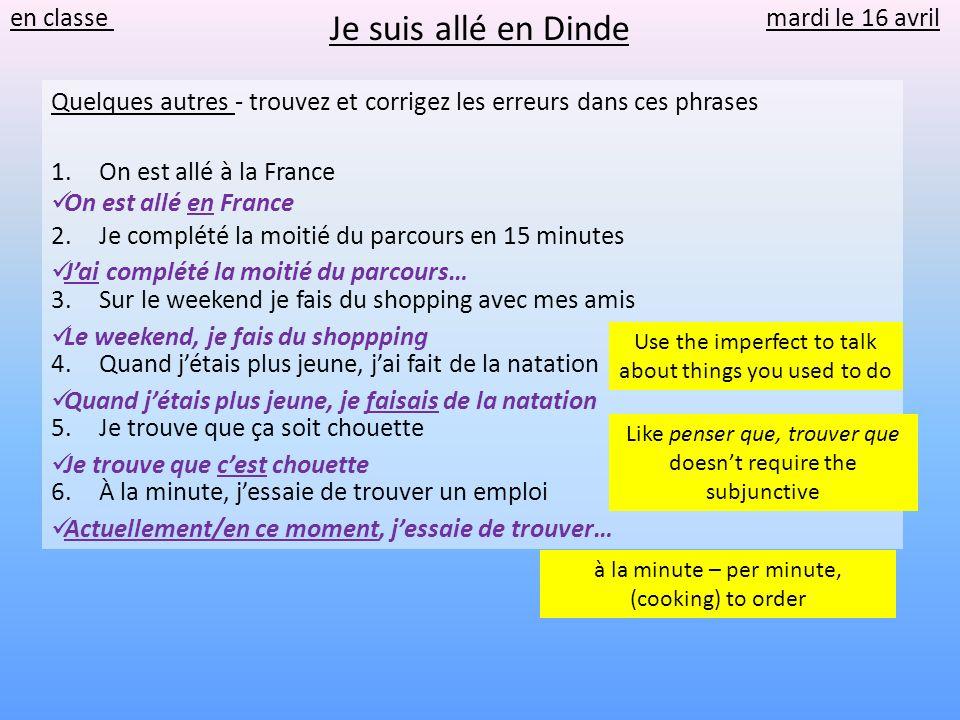 Je suis allé en Dinde Quelques autres - trouvez et corrigez les erreurs dans ces phrases 1.On est allé à la France 2.Je complété la moitié du parcours