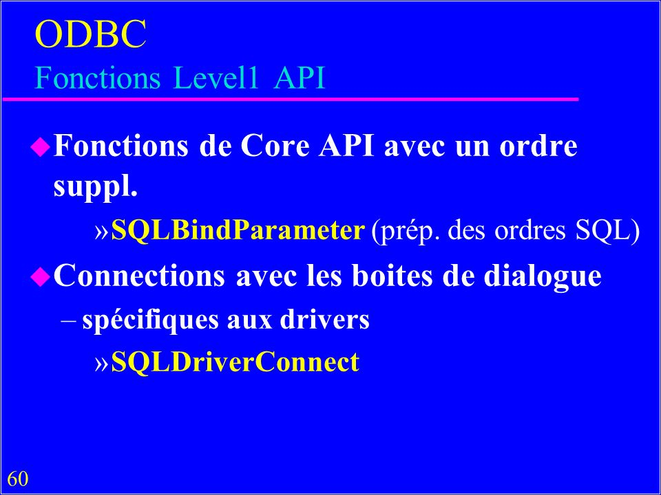 60 ODBC Fonctions Level1 API u Fonctions de Core API avec un ordre suppl.