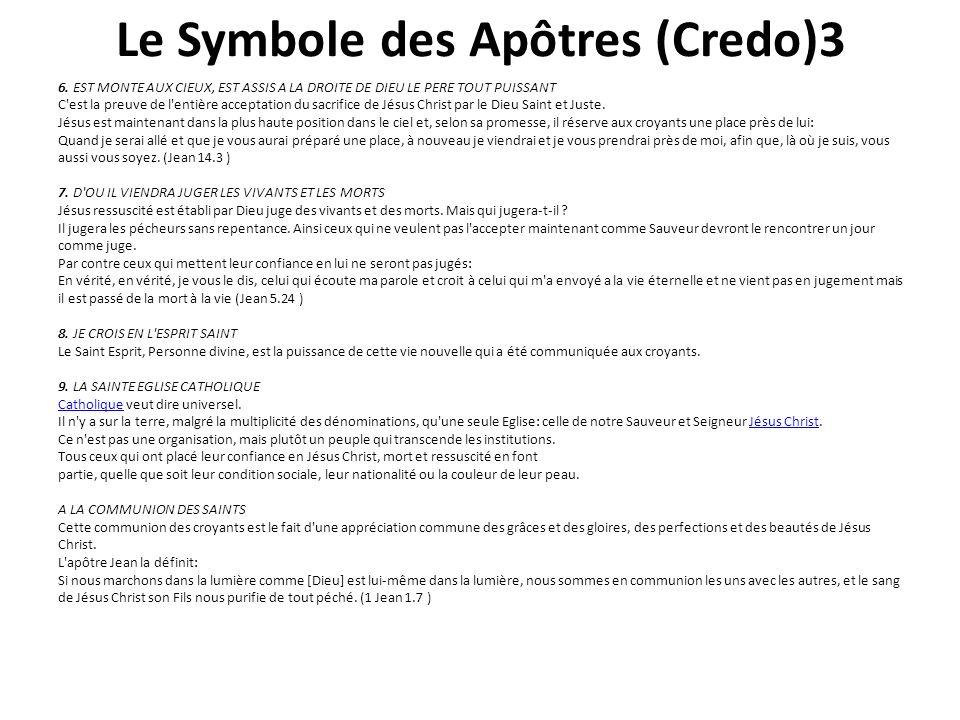 Le Symbole des Apôtres (Credo)3 6. EST MONTE AUX CIEUX, EST ASSIS A LA DROITE DE DIEU LE PERE TOUT PUISSANT C'est la preuve de l'entière acceptation d