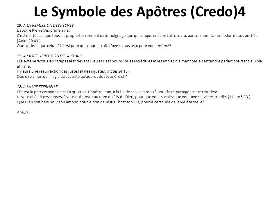 Le Symbole des Apôtres (Credo)4 10. A LA REMISSION DES PECHES L'apôtre Pierre s'exprime ainsi: C'est de [Jésus] que tous les prophètes rendent ce témo
