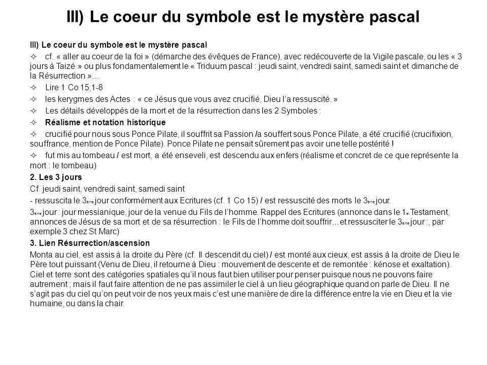 III) Le coeur du symbole est le mystère pascal cf. « aller au coeur de la foi » (démarche des évêques de France), avec redécouverte de la Vigile pasca