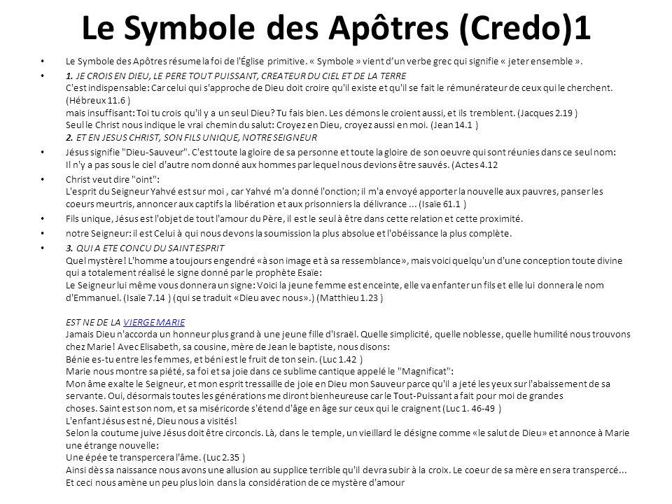 Le Symbole des Apôtres (Credo)1 Le Symbole des Apôtres résume la foi de l'Église primitive. « Symbole » vient dun verbe grec qui signifie « jeter ense