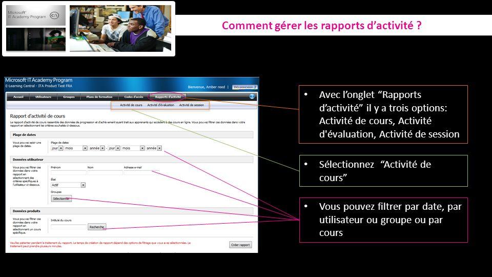 Comment gérer les rapports dactivité ? Avec longlet Rapports dactivité il y a trois options: Activité de cours, Activité d'évaluation, Activité de ses