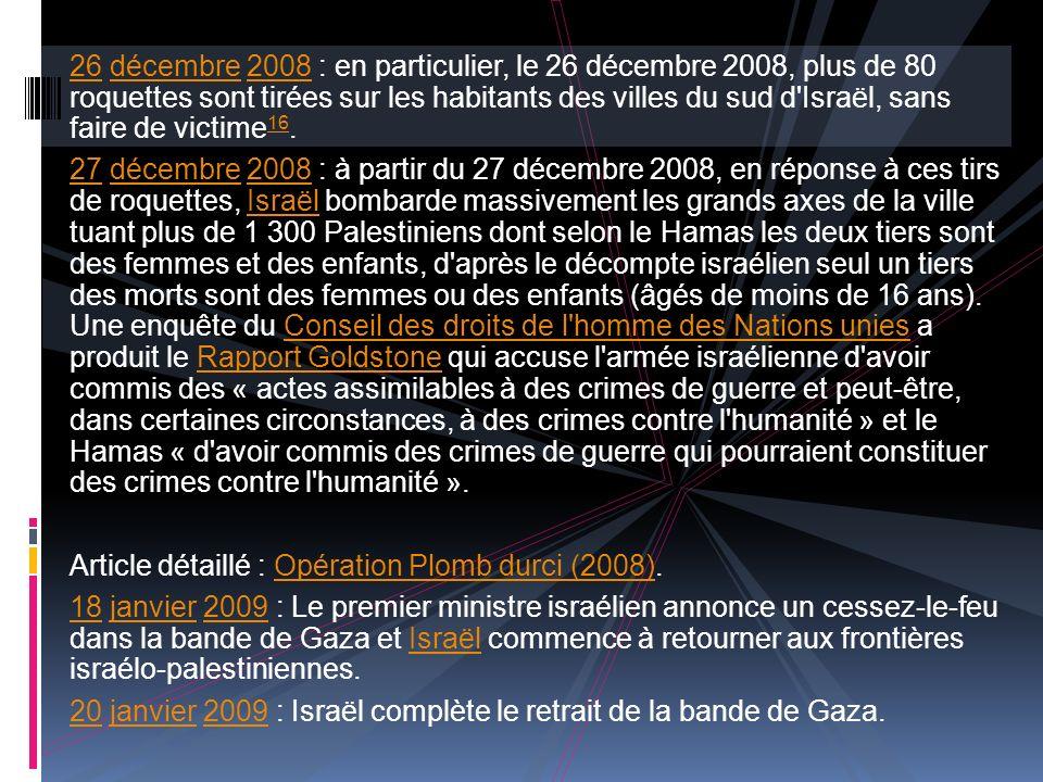 26 décembre 2008 : en particulier, le 26 décembre 2008, plus de 80 roquettes sont tirées sur les habitants des villes du sud d Israël, sans faire de victime 16.