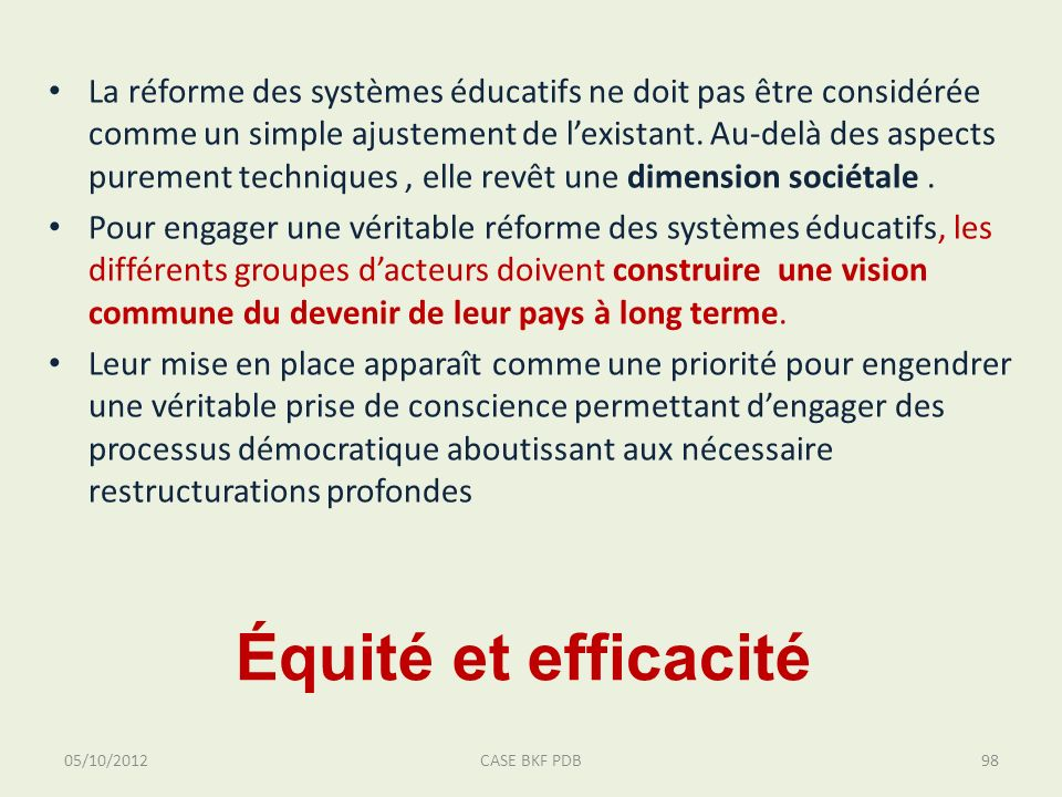 Équité et efficacité La réforme des systèmes éducatifs ne doit pas être considérée comme un simple ajustement de lexistant.