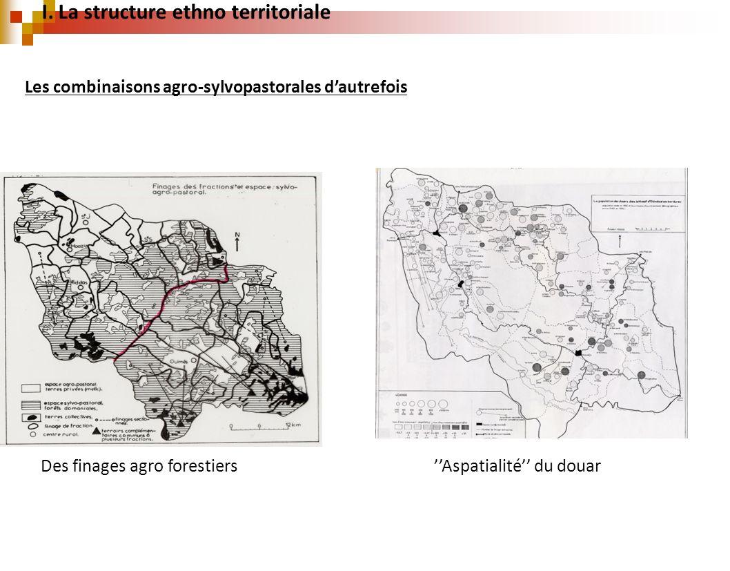 Aspatialité du douar I. La structure ethno territoriale Les combinaisons agro-sylvopastorales dautrefois Des finages agro forestiers