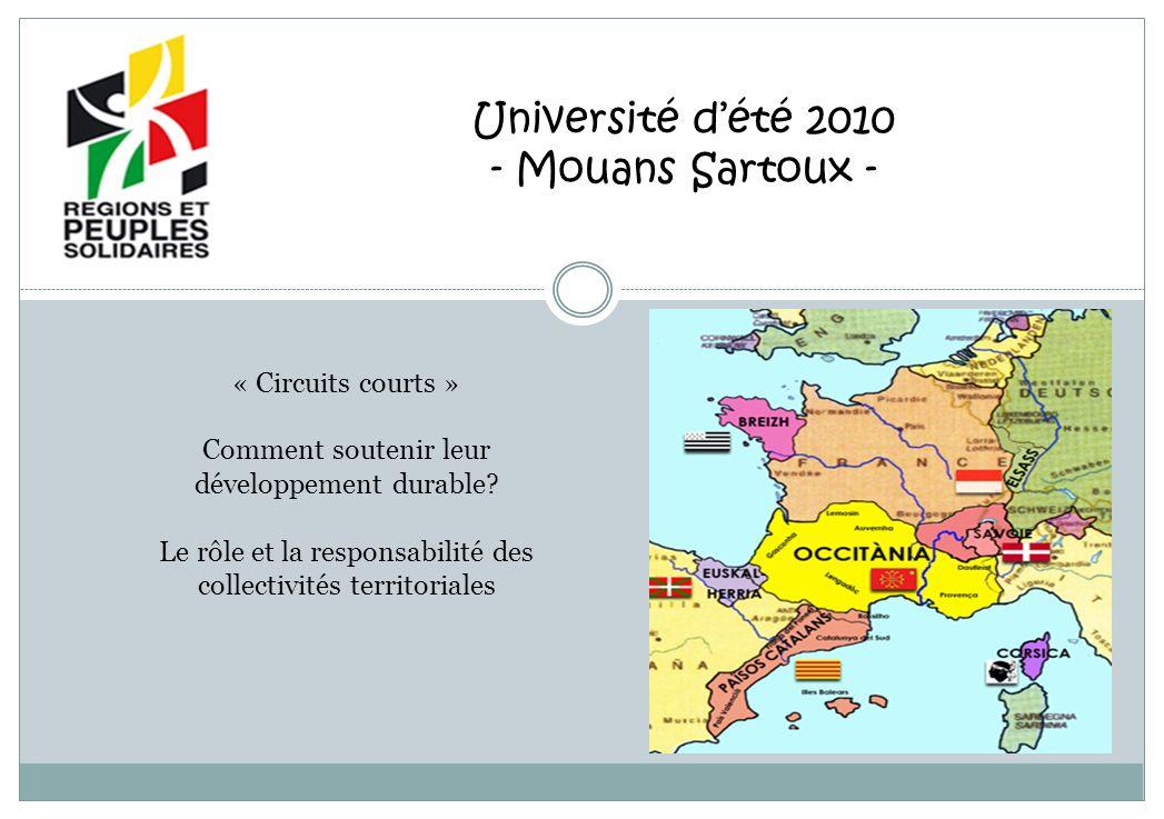 Universités dété Mouans-Sartoux 2010 Les circuits courts : Caractéristiques des exploitations agricoles en circuits courts : Surfaces inférieures à la moyenne ( 76 ha contre 136 ha ) mais main dœuvre supérieure ( 4,4 employés contre 1,2 ).