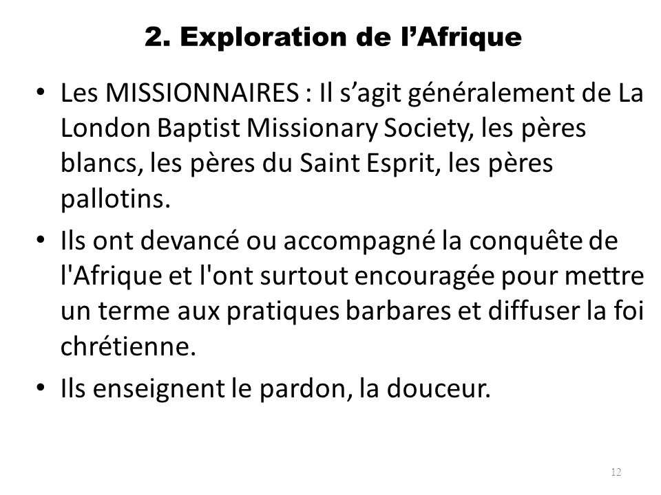 2. Exploration de lAfrique Les MISSIONNAIRES : Il sagit généralement de La London Baptist Missionary Society, les pères blancs, les pères du Saint Esp