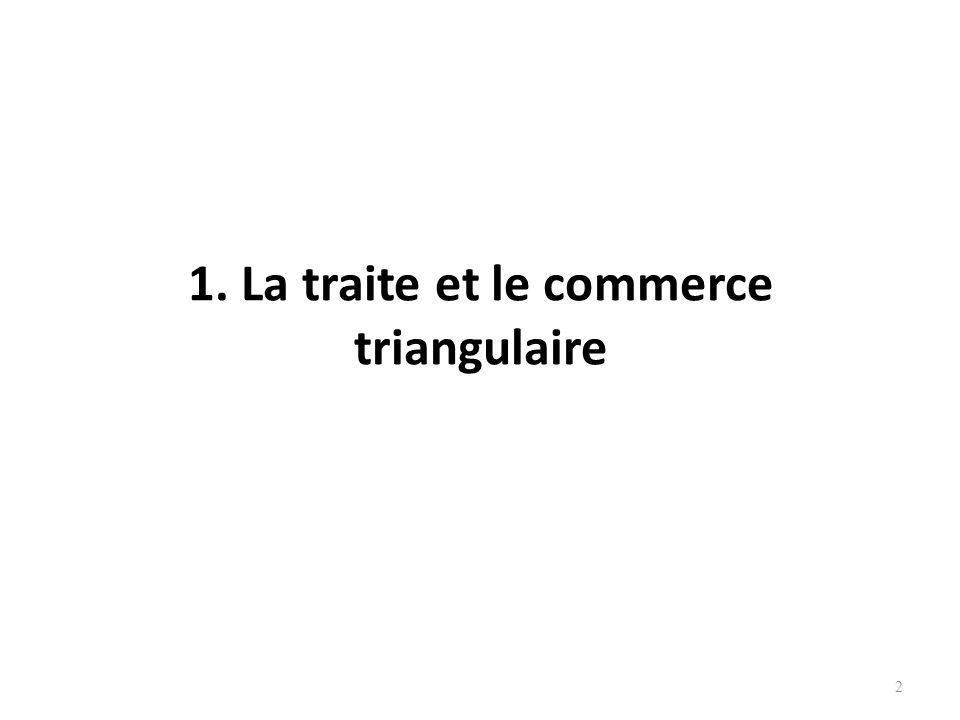 2 1. La traite et le commerce triangulaire
