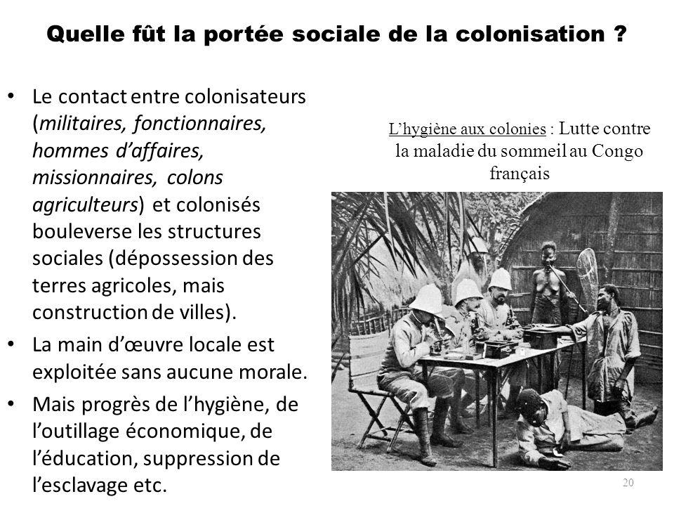 Quelle fût la portée sociale de la colonisation ? Le contact entre colonisateurs (militaires, fonctionnaires, hommes daffaires, missionnaires, colons