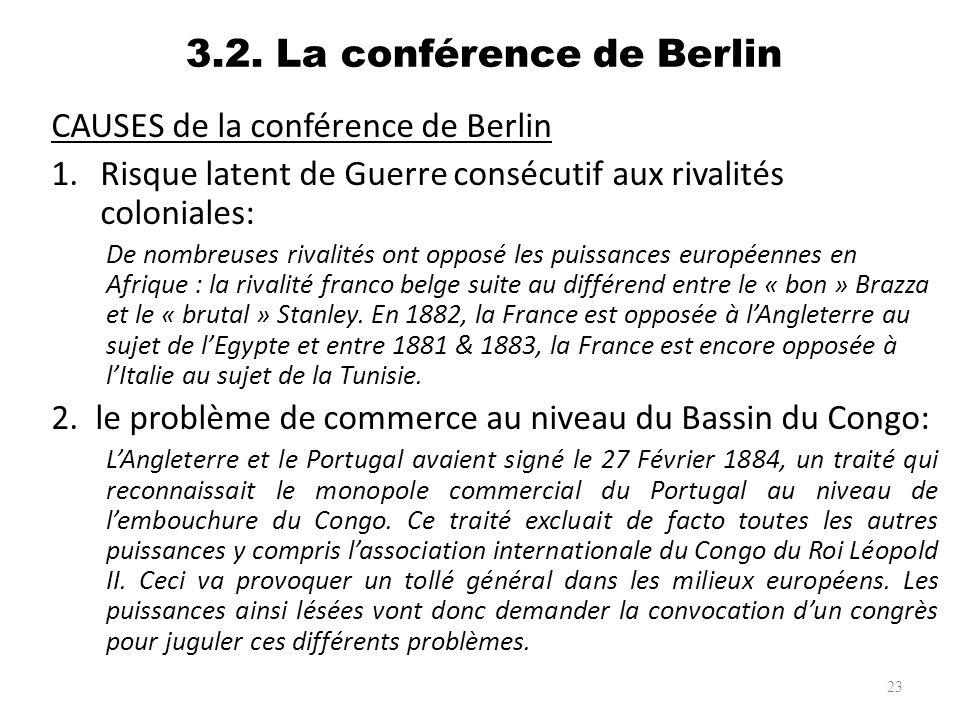 3.2. La conférence de Berlin CAUSES de la conférence de Berlin 1.Risque latent de Guerre consécutif aux rivalités coloniales: De nombreuses rivalités