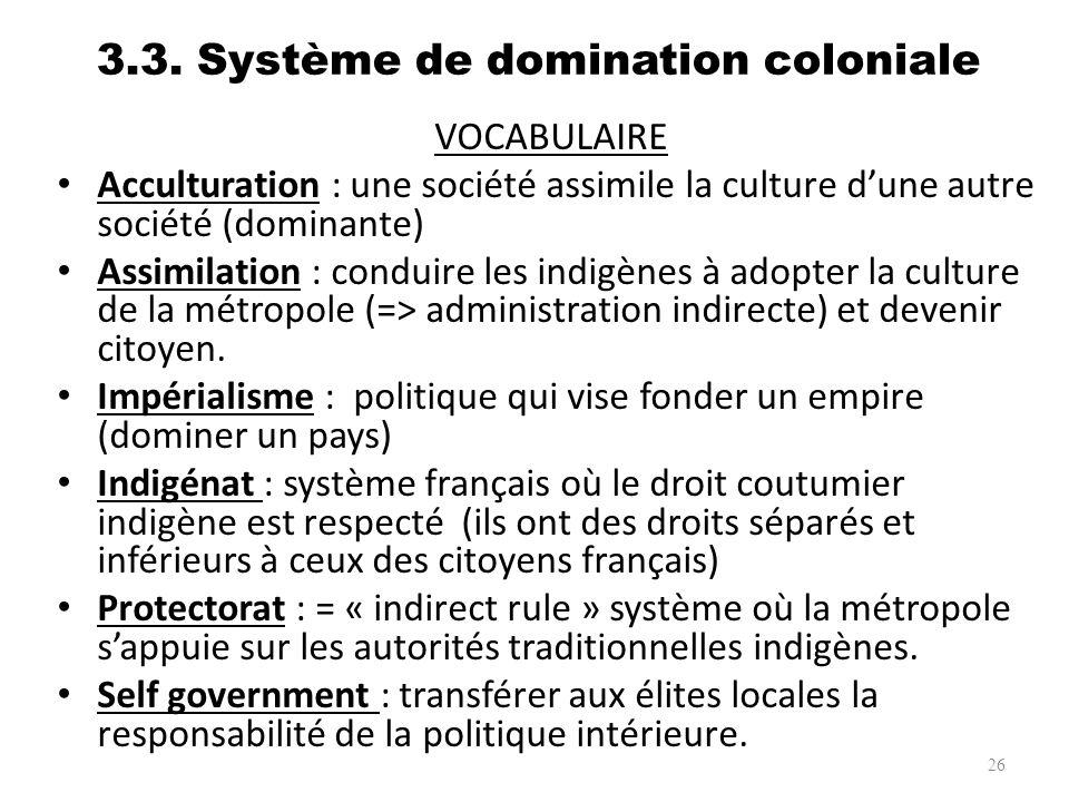 3.3. Système de domination coloniale VOCABULAIRE Acculturation : une société assimile la culture dune autre société (dominante) Assimilation : conduir