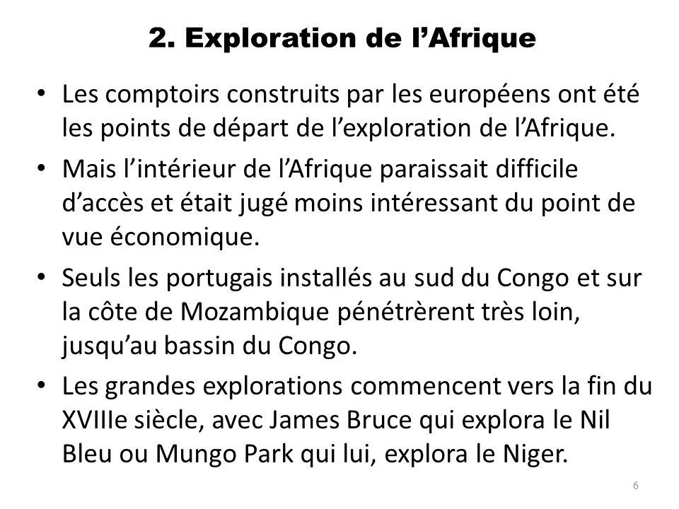 2. Exploration de lAfrique Les comptoirs construits par les européens ont été les points de départ de lexploration de lAfrique. Mais lintérieur de lAf