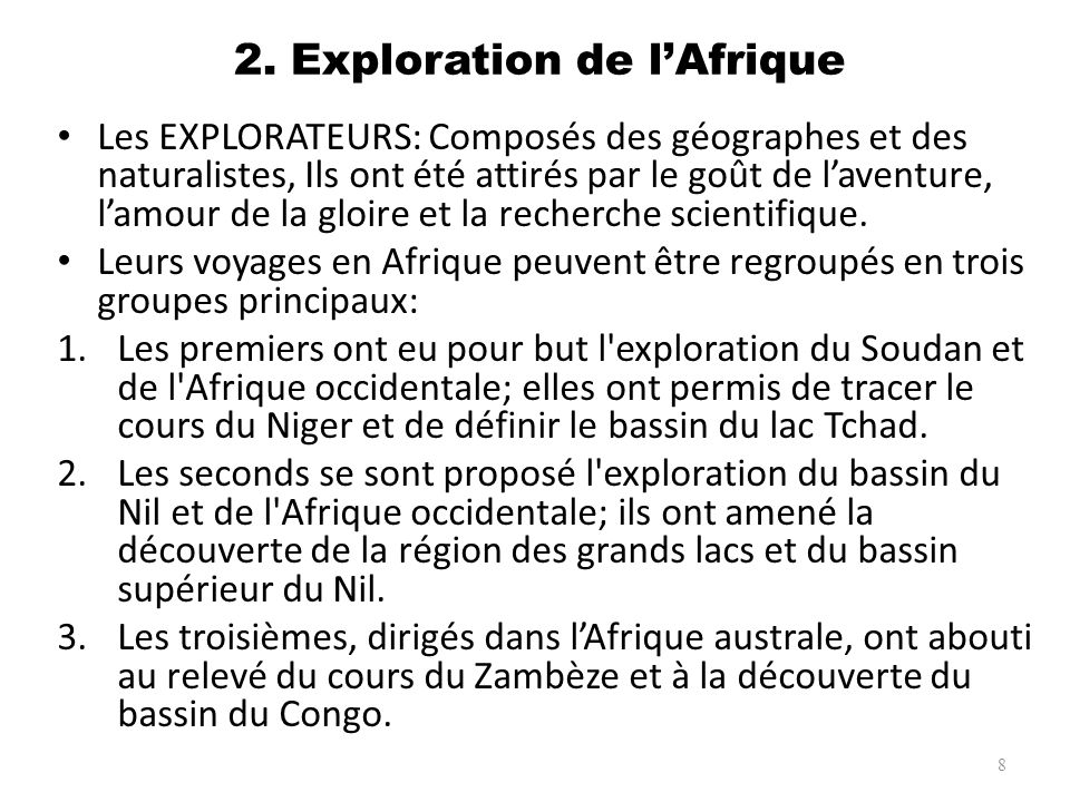 2. Exploration de lAfrique Les EXPLORATEURS: Composés des géographes et des naturalistes, Ils ont été attirés par le goût de laventure, lamour de la g