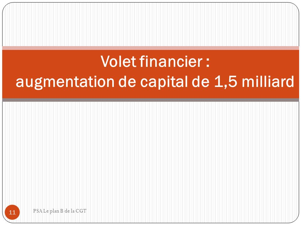 PSA Le plan B de la CGT 11 Volet financier : augmentation de capital de 1,5 milliard