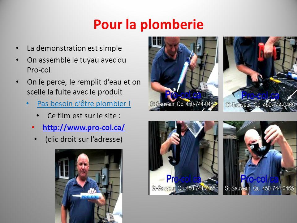 Pour la plomberie La démonstration est simple On assemble le tuyau avec du Pro-col On le perce, le remplit deau et on scelle la fuite avec le produit