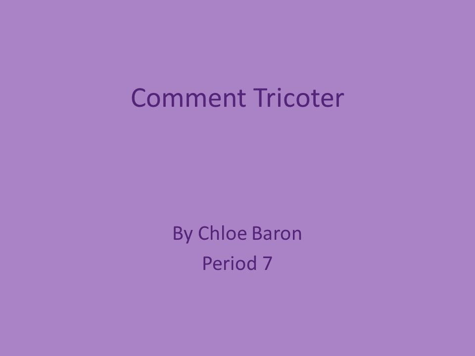 Comment Tricoter By Chloe Baron Period 7