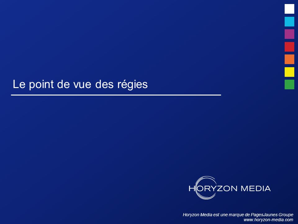 Horyzon Media est une marque de PagesJaunes Groupe www.horyzon-media.com Le point de vue des régies