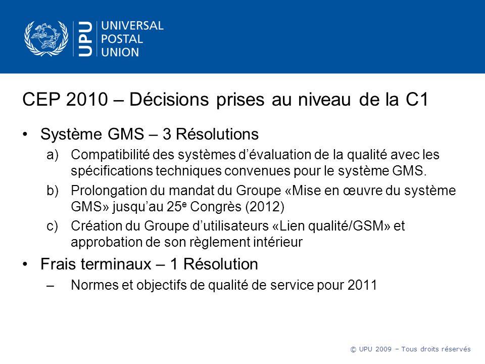 © UPU 2009 – Tous droits réservés CEP 2010 – Décisions prises au niveau de la C1 Système GMS – 3 Résolutions a)Compatibilité des systèmes dévaluation