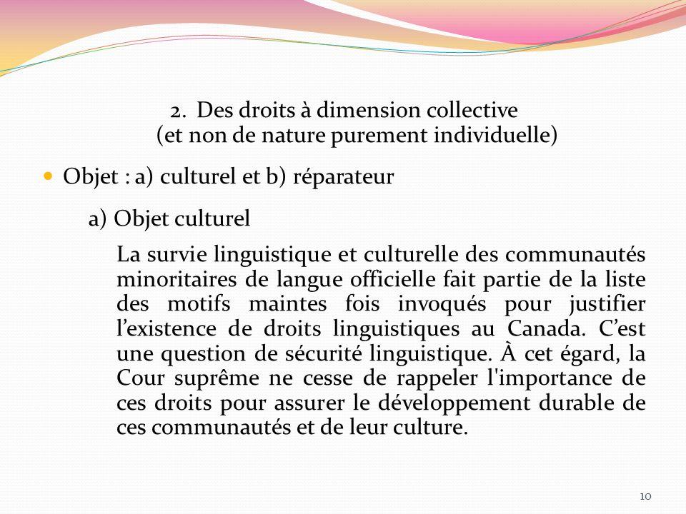 2.Des droits à dimension collective (et non de nature purement individuelle) Objet : a) culturel et b) réparateur a) Objet culturel La survie linguist
