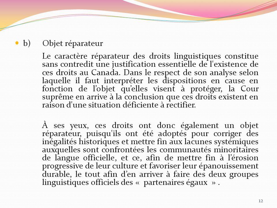 b)Objet réparateur Le caractère réparateur des droits linguistiques constitue sans contredit une justification essentielle de l'existence de ces droit