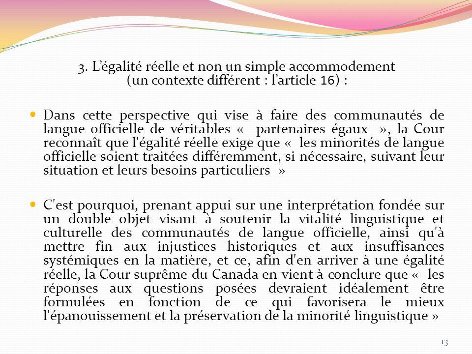 3. Légalité réelle et non un simple accommodement (un contexte différent : larticle 16) : Dans cette perspective qui vise à faire des communautés de l