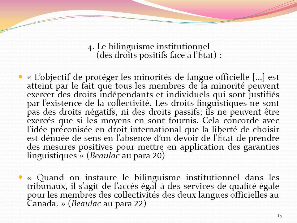 4. Le bilinguisme institutionnel (des droits positifs face à lÉtat) : « Lobjectif de protéger les minorités de langue officielle […] est atteint par l