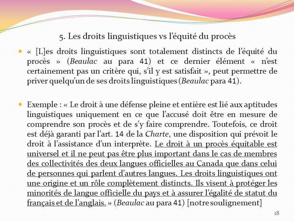 5. Les droits linguistiques vs léquité du procès « [L]es droits linguistiques sont totalement distincts de léquité du procès » (Beaulac au para 41) et