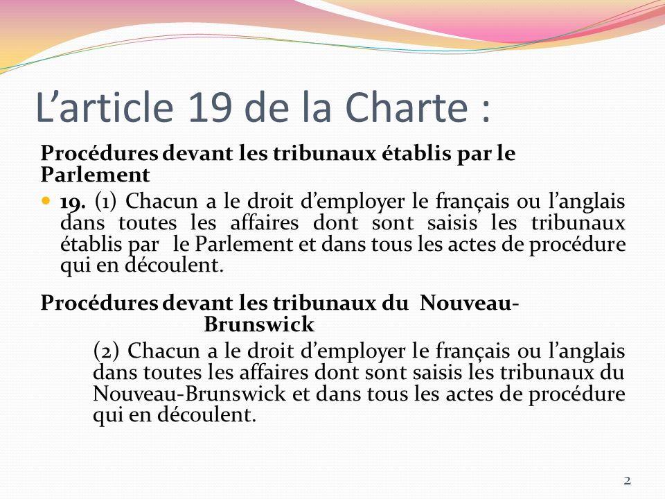 Larticle 19 de la Charte : Procédures devant les tribunaux établis par le Parlement 19. (1) Chacun a le droit demployer le français ou langlais dans t