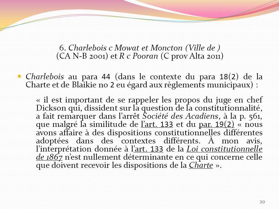 6. Charlebois c Mowat et Moncton (Ville de ) (CA N-B 2001) et R c Pooran (C prov Alta 2011) Charlebois au para 44 (dans le contexte du para 18(2) de l