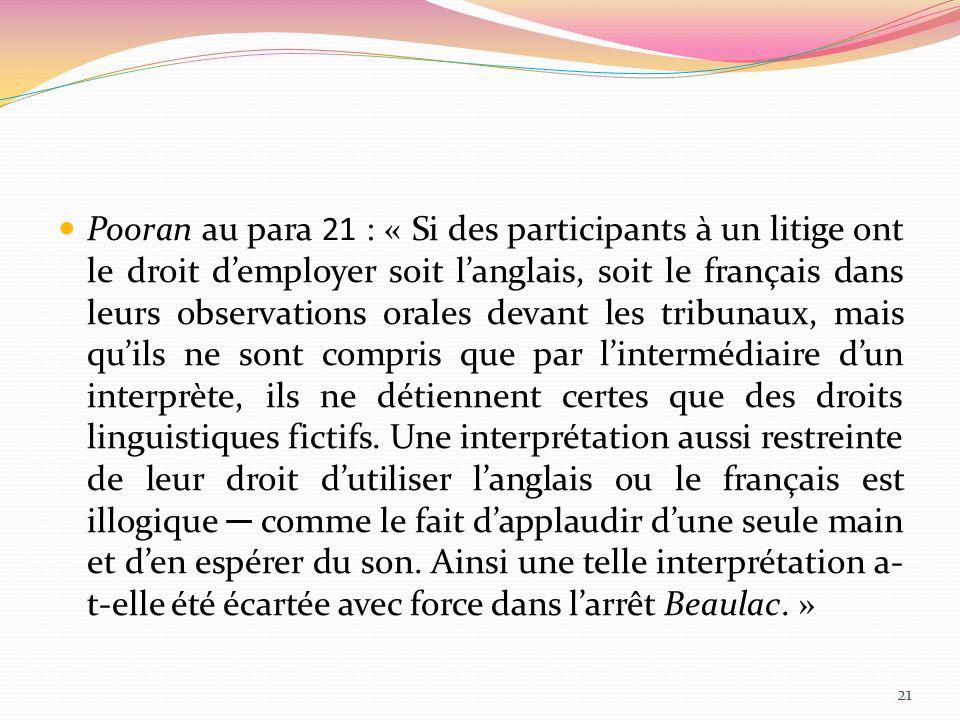 Pooran au para 21 : « Si des participants à un litige ont le droit demployer soit langlais, soit le français dans leurs observations orales devant les