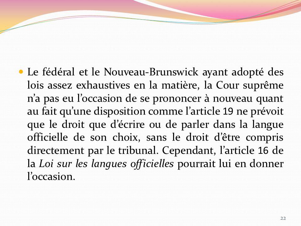 Le fédéral et le Nouveau-Brunswick ayant adopté des lois assez exhaustives en la matière, la Cour suprême na pas eu loccasion de se prononcer à nouvea