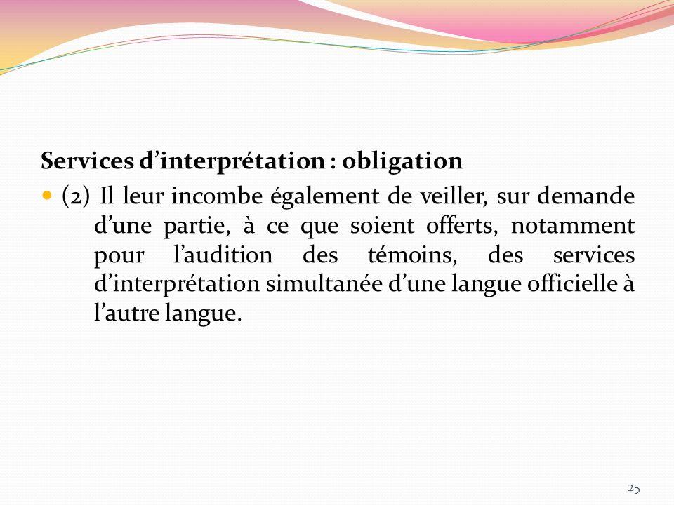 Services dinterprétation : obligation (2) Il leur incombe également de veiller, sur demande dune partie, à ce que soient offerts, notamment pour laudi